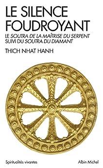 Le Silence foudroyant : Soutra de la Maîtrise du Serpent, suivi du Soutra du Diamant par [Hanh, Thich Nhat]