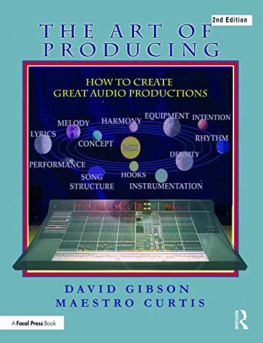 The Art of Producing: How to Create Great Audio Projects por David Gibson