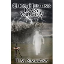 Ghost Hunting Diary Volume V (Ghost Hunting Diaries Book 5)