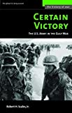 Certain Victory: The U.S. Army in the Gulf War (The History of War)