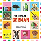 Bilingual German: Learn German for Kids (English / German) - Toddler Deutsch First Words (Bilingual German English Children's Books, Band 1)