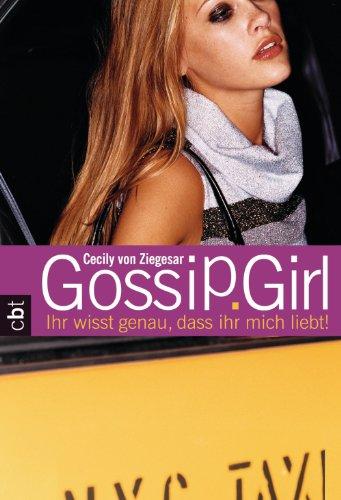 Gossip Girl 02. Ihr wisst genau, dass ihr mich liebt! [Kindle Edition]