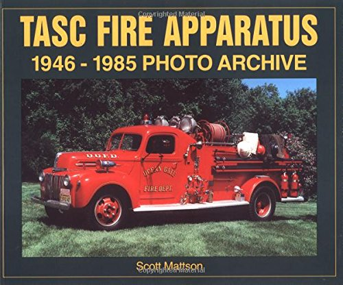 Tasc Fire Apparatus: 1946-1985 Photo Archive
