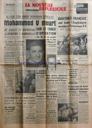 NOUVELLE REPUBLIQUE (LA) [No 5005] du 27/02/1961 - MOHAMMED V MEURT SUR LA TABLE D'OPERATION / SON FILS HASSAN II LUI SUCCEDE -DE GAULLE ET BOURGUIBA A REMBOUILLET -A BIRMENDREIS / MANIFESTATION MUSULMANE -LES CONFLITS SOCIAUX -LUMUMBISTES ET MOBUTISTES JOUENT A CACHE-CACHE DANS LE CHAOS DU CONGO -UNE VASTE AFFAIRE DE MANOEUVRES CRIMINELLES DECOUVERTE DANS LE NORD -LES SPORTS / RUGBY - FOOT par Collectif