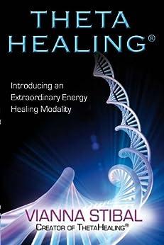 Theta Healing: Introducing an Extraordinary Energy Healing Modality by [Stibal, Vianna]