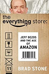 The Everything Store: Jeff Bezos and the Age of Amazon by Brad Stone (2013-01-01)