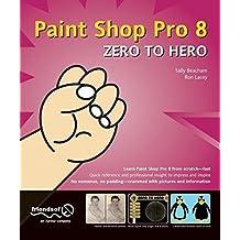 Paint Shop Pro 8 Zero to Hero by Sally Beacham (2003-09-14)