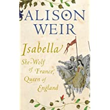 Isabella: She-Wolf of France, Queen of England by Alison Weir (2005-09-01)