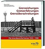 Grenzziehung - Grenzerfahrung - Grenzüberschreitung: Die innerdeutsche Grenze 1945 - 1990 -