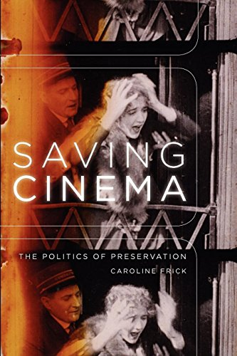 Saving Cinema: The Politics of Preservation por Caroline Frick