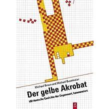 Der gelbe Akrobat: 100 deutsche Gedichte der Gegenwart, kommentiert