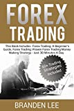Forex Trading: This Book Includes- Forex Trading: A Beginner's Guide, Forex Trading: Proven Forex Trading Money Making Strategy - Just 30 Minutes A Day (English Edition)