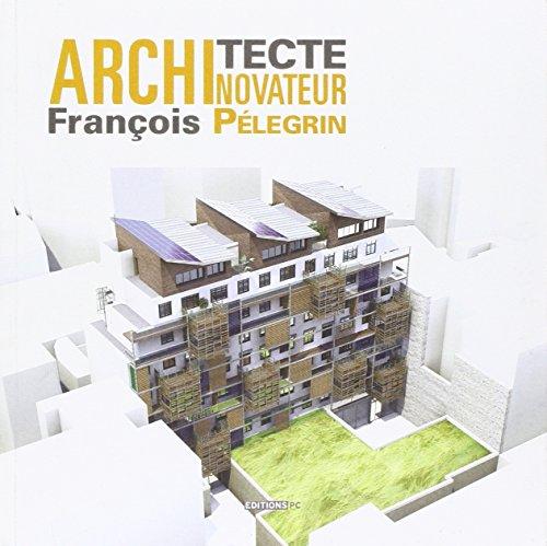 François Pélegrin architecte novateur