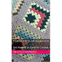 For Better or Worsted: Get Hooked on Creative Crochet (English Edition)