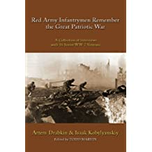 Red Army Infantrymen Remember the Great Patriotic War: A Collection of Interviews with 16 Soviet WW-2 Veterans by Artem Drabkin (2009-10-08)