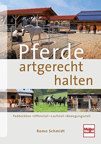 Preisvergleich Produktbild Pferde artgerecht halten: Paddockbox - Offenstall - Laufstall - Bewegungsstall