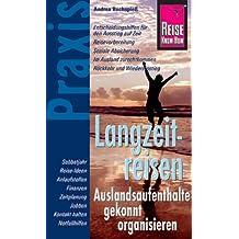 Reise Know-How Praxis: Langzeitreisen - Auslandsaufenthalte gekonnt organisieren: Ratgeber mit vielen praxisnahen Tipps und Informationen