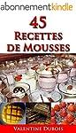 45 recettes de mousse: Un guide pour...