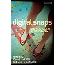 Digital Snaps: The New Face of Photography (International Library of Visual Culture Book 7) (English Edition)