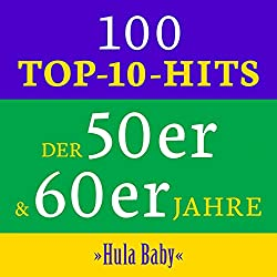 Hula Baby: 100 Top 10 Hits der 50er & 60er Jahre