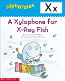 AlphaTales: X: A Xylophone for X-Ray Fish (Alpha Tales) (English Edition)