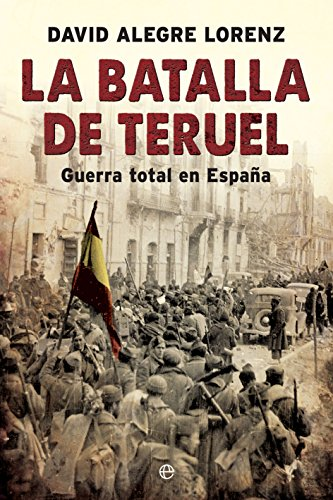 La batalla de Teruel (Historia del siglo XX) por David Alegre Lorenz