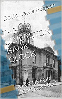 THE ULVERSTON BANK CLOCK: A FOCUS FOR CONTROVERSY by [Pogson, David Lewis]