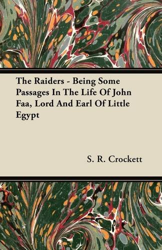 The Raiders - Being Some Passages In The Life Of John Faa, Lord And Earl Of Little Egypt