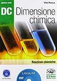 Dc. Dimensione chimica. Reazioni chimiche. Ediz. verde. LibroLIM. Per il Liceo scientifico. Con DVD-ROM. Con espansione online