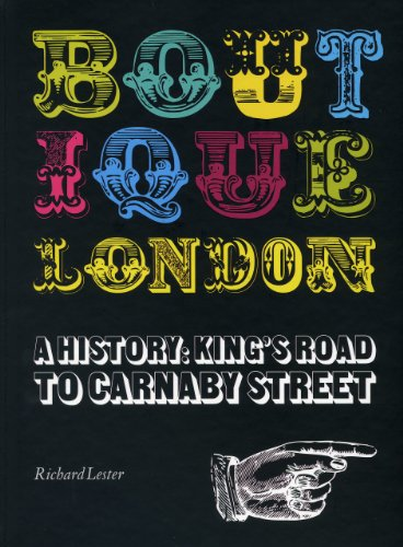 Boutique London a History: from Kings Rd to Carnaby Street: A History: King's Road to Carnaby Street
