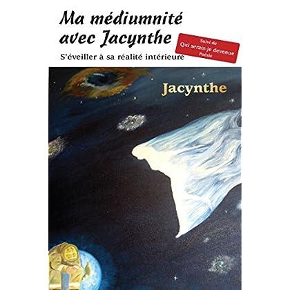 Ma médiumnité avec Jacynthe: S'éveiller à sa réalité intérieure
