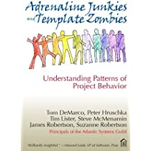Adrenaline Junkies and Template Zombies: Understanding Patterns of Project Behavior by Tom Demarco (2008-03-03)