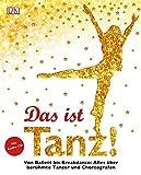 Das ist Tanz!: Von Ballett bis Breakdance: Alles über berühmte