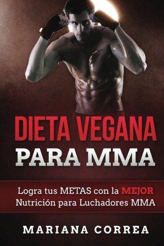 DIETA VEGANA Para MMA: Logra tus METAS con la MEJOR Nutricion para Luchadores MMA por Mariana Correa