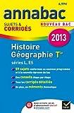 Annales Annabac 2013 Histoire-Géographie Tle L,ES: Sujets et corrigés du bac (Histoire et Géographie) - Terminale L, ES