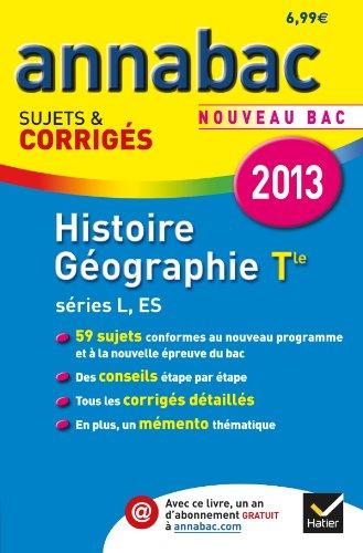 Annales Annabac 2013 Histoire-Gographie Tle L,ES: Sujets et corrigs du bac (Histoire et Gographie) - Terminale L, ES