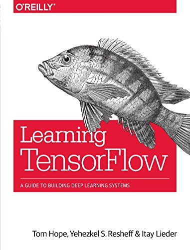 Learning TensorFlow : A Guide to Building Deep Learning Systems par Tom Hope
