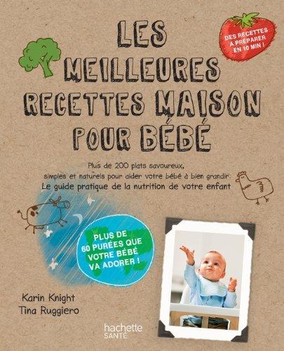 Les meilleurs recettes maison pour bébé par Karin Knight