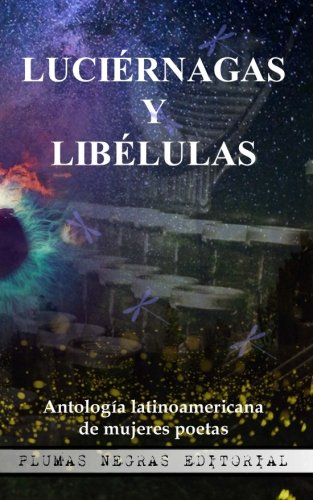 Luciérnagas y Libélulas: Antología latinoamericana de mujeres poetas: Volume 1