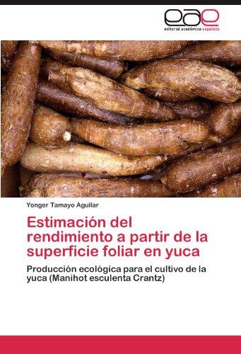 Estimación del rendimiento a partir de la superficie foliar en yuca: Producción ecológica para el cultivo de la yuca (Manihot esculenta Crantz)