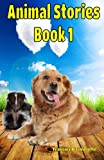 Animal Stories Book 1: Volume 1 (Great Animal Children's Books)