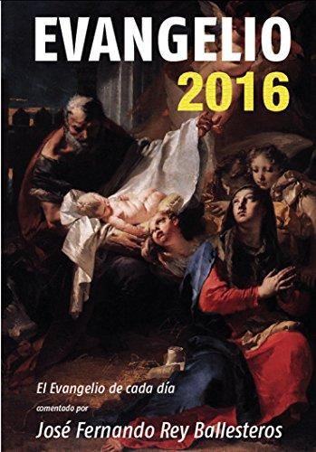 Evangelio 2016: El evangelio de cada día, comentado por José Fernando Rey Ballesteros (Spanish Edition)