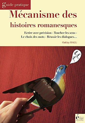 Mécanisme des histoires romanesques: Guide pratique par Oakley Hall
