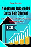 A Beginners Guide to ICO (Initial Coin Offering): Understanding ICO and What You Should Know Before Investing in ICO (English Edition)
