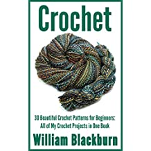 Crochet: 30 Beautiful Crochet Patterns for Beginners: All of My Crochet Projects in One Book (Crochet Projects. Crochet Patterns, Crochet: Step by Step ... Patterns for Beginners 1) (English Edition)