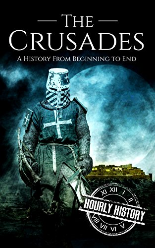 The Crusades: A History From Beginning To End por Hourly History