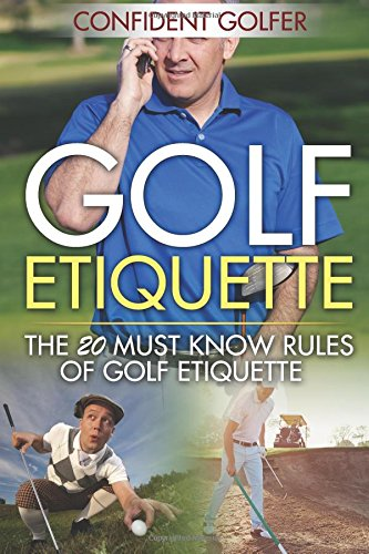 Golf Etiquette: The 20 Must Know Rules of Golf Etiquette (Golf Instruction, Golf Lessons)