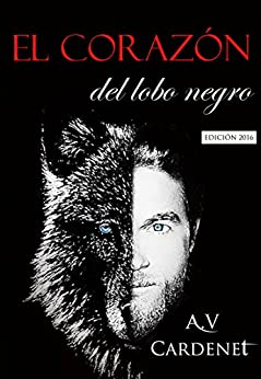 EL CORAZÓN DEL LOBO NEGRO: Edición 2016 (Spanish Edition) by [Cardenet, A.V.]