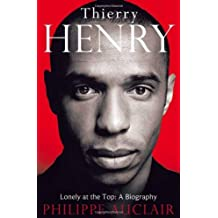 Thierry Henry: Lonely at the Top: A Biography by Philippe Auclair (2012-11-08)