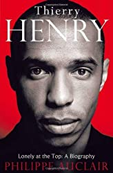 By Philippe Auclair - Thierry Henry: Lonely at the Top: A Biography